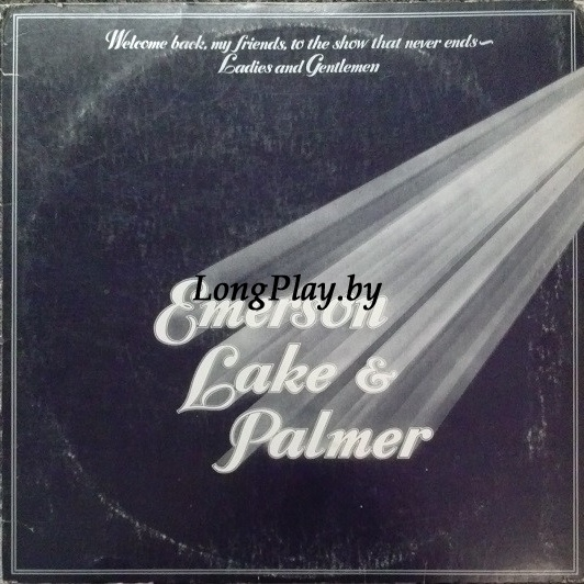 Emerson, Lake & Palmer ‎ -  Welcome Back My Friends To The Show That Never Ends ~ Ladies And Gentlemen