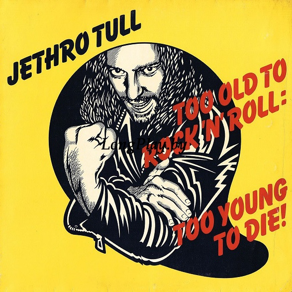 Jethro Tull ‎ - Too Old To Rock N' Roll: Too Young To Die!