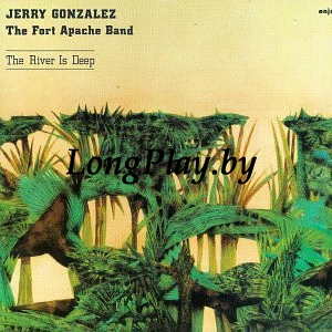 Jerry Gonzalez & The Fort Apache Band - The River Is Deep