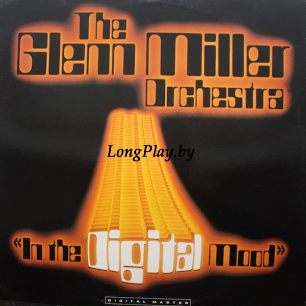 The Glenn Miller Orchestra ‎ - In The Digital Mood