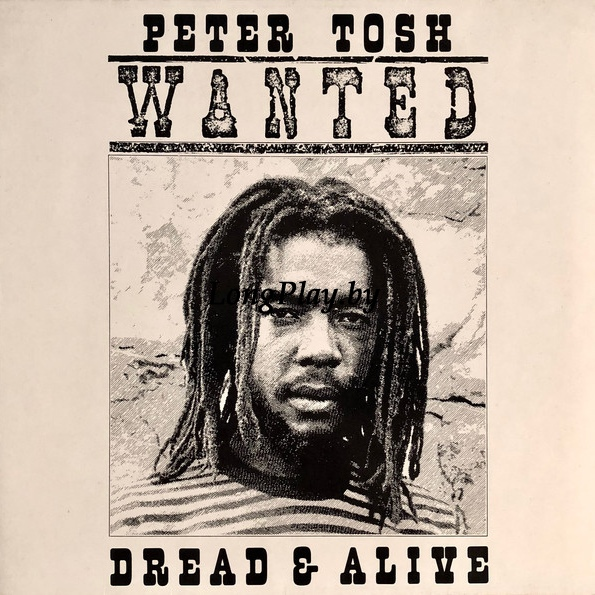 Peter Tosh ‎ - Wanted Dread & Alive