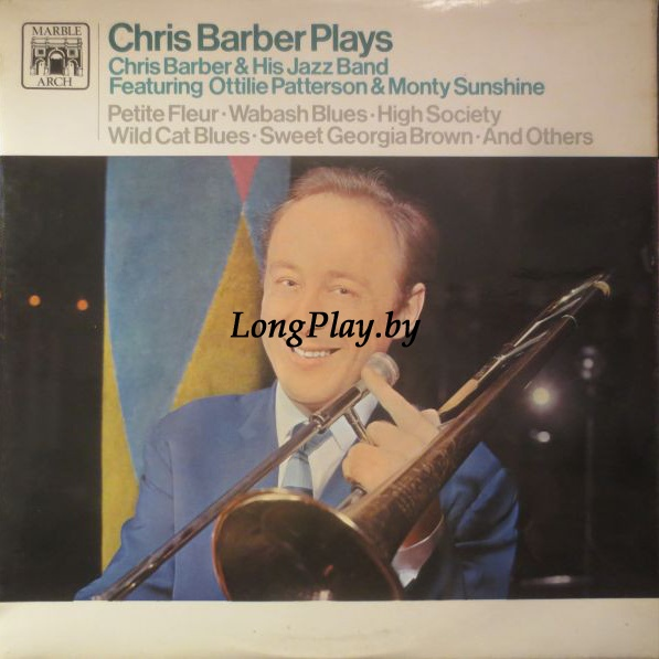 Chris Barber & His Jazz Band Featuring Ottilie Patterson & Monty Sunshine - Chris Barber Plays