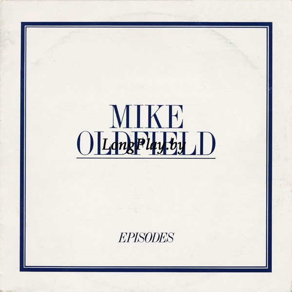 Mike Oldfield ‎ - Episodes